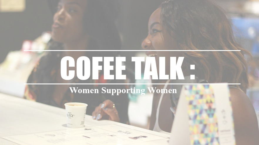 Coffee Talk : Women Supporting Women